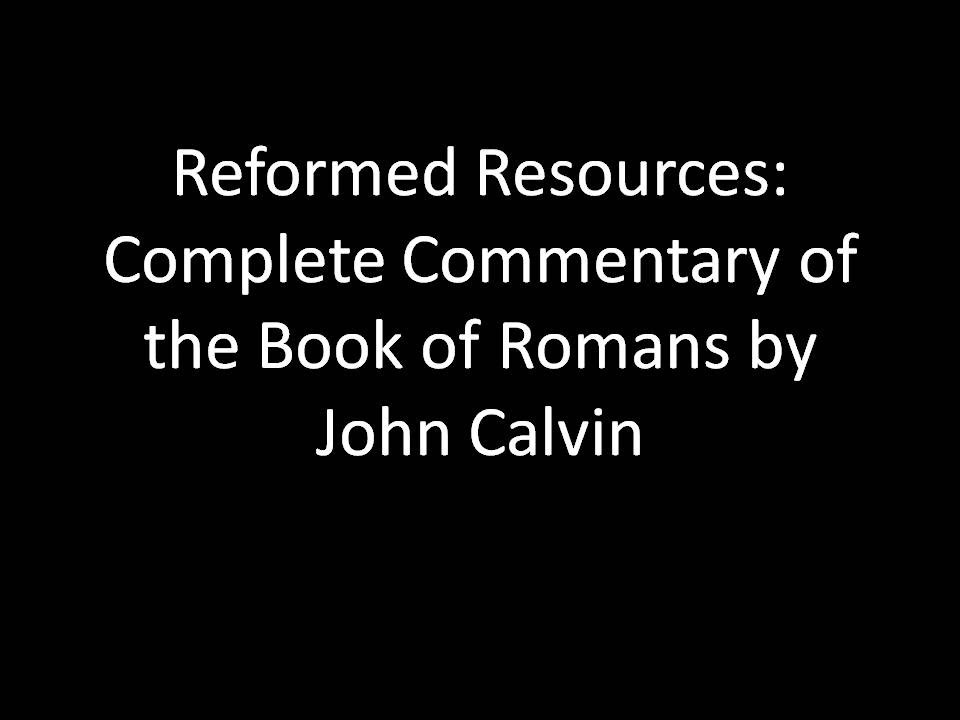 Free Commentary of The Book of Romans by John Calvin | Reformed Resources