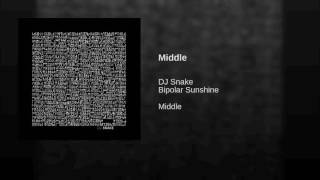 Dj Snake Middle feat Bipolar Sunshine with download link.mp3