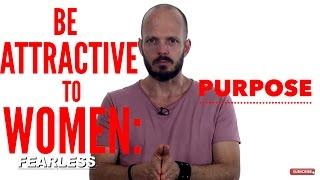 How to be Attractive to Women - Purpose