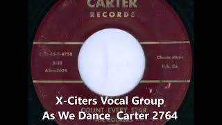 X-Citers Vocal Group - As We Dance - Carter 2764 - 1957