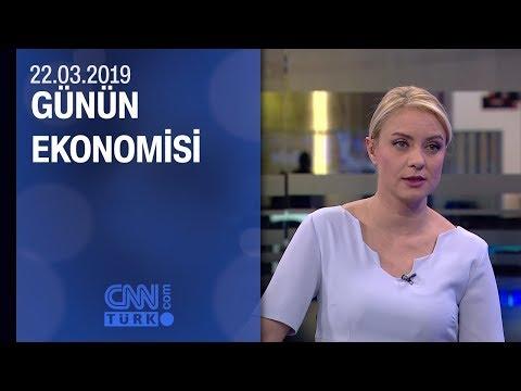 Günün Ekonomisi 22.03.2019 Cuma
