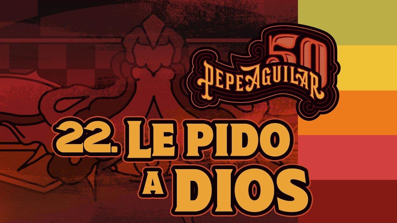 Pepe Aguilar 50 - Cápsula 22 - Le Pido A Dios