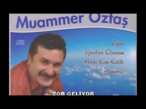 MUAMMER ÖZTAŞ - ZOR GELİYOR