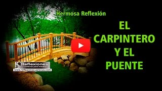 El carpintero y el puente - Reflexiones de la vida