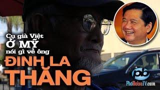 Cụ già Việt ở Mỹ nói gì về ông Đinh La Thăng?