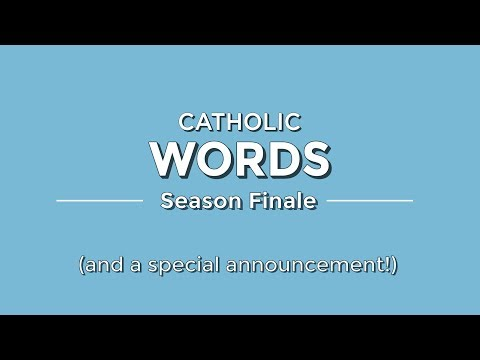 Catholic Word of the Day - Season Finale!