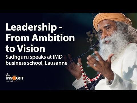 Leadership   From Ambition to Vision   Sadhguru speaks at IMD business school - Lausanne