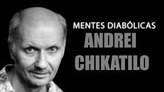 ANDREI CHIKATILO | MENTES DIABÓLICAS