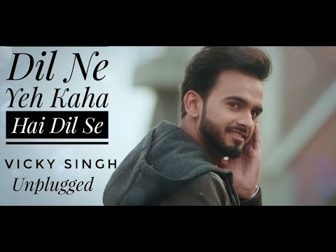 Dil Ne Yeh Kaha Hai Dil Se  Vicky Singh Cover  Remake Video