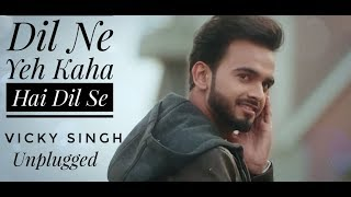 Dil Ne Yeh Kaha Hai Dil Se | Vicky Singh - Cover | Remake Video |