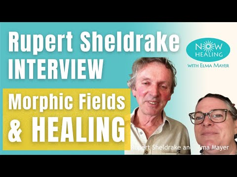 Rupert Sheldrake: Morphic Fields & Healing (Elma Mayer's Video Interview)