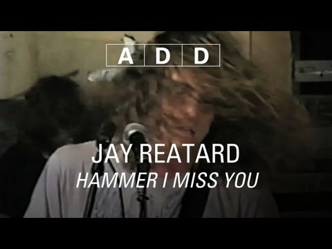 Jay Reatard - Hammer I Miss You - A-D-D