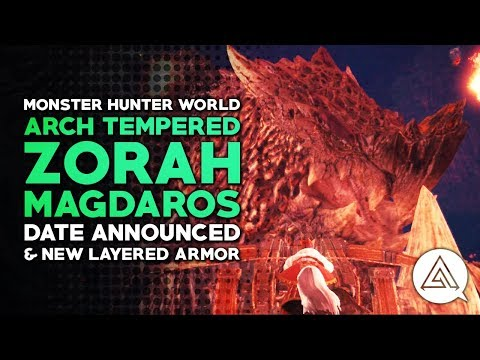 Monster Hunter World | Arch Tempered Zorah Magdaros Date Announce & New Layered Armor!