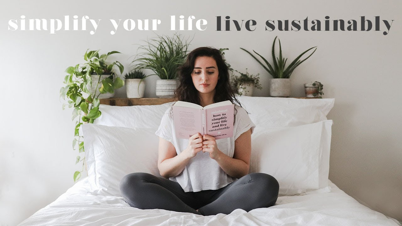 HOW TO SIMPLIFY YOUR LIFE & LIVE SUSTAINABLY