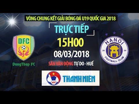 TRỰC TIẾP | U19 Đồng Tháp vs U19 Hà Nội | VCK U19 Quốc Gia 2018