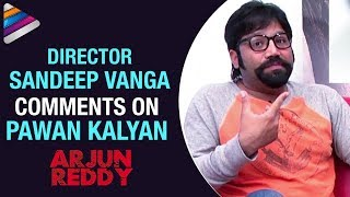 Arjun Reddy Director Comments on Pawan Kalyan | Sandeep Vanga Interview | Vijay Deverakonda |Shalini