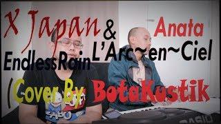 X Japan EndlessRain & LArcenCiel Anata Cover By BotaKustik (MashUp Cover)