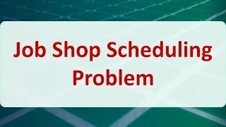 Operations Research 09D: Job Shop Scheduling Problem