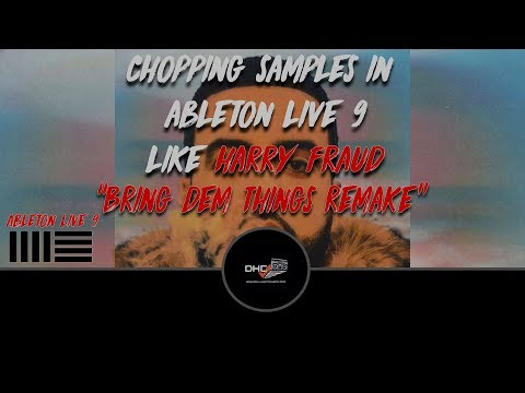 "Chopping Samples In Ableton Like ""Harry Fraud"" French Montana- Bring Dem Things Remake"