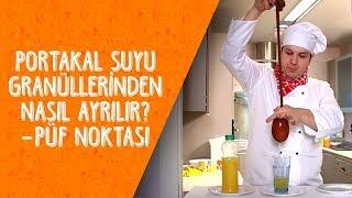 Püf Noktası: Portakal Suyu Granüllerinden Nasıl Ayırılır? - Dikkat Şahan Çıkabilir