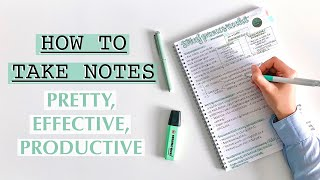 HOW TO TAKE NOTES: pretty, productive, effe¢tive note taking | TIPS
