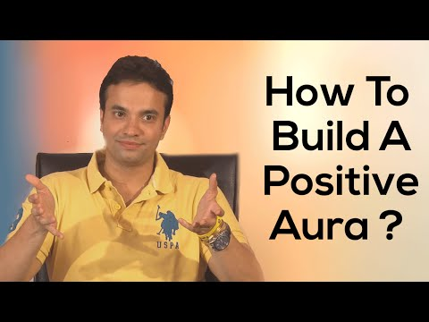 How To Build A Positive Aura ? - Life Changing Videos