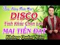 MAI TIẾN ĐẠT ► LK Nhạc Sống Thôn Quê DISCO Remix - Tình Khúc Chọn Lọc Người Mẫu 4K KHÔNG QUẢNG CÁO