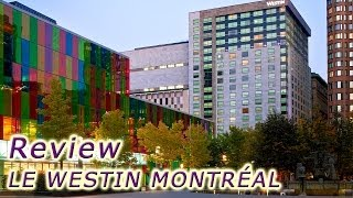 Le Westin Montreal Hotel Review