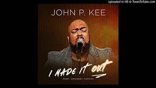 John P Kee Feat. Zacardi Cortez - I Made It Out