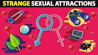 The Craziest Things People are Attracted To