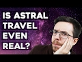 Can We Prove Astral Projection/OBEs Exist? - Is Astral Projection Real?