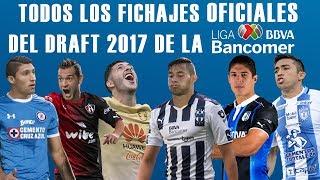 TODOS LOS FICHAJES OFICIALES DEL DRAFT 2017 EN LA LIGA MX