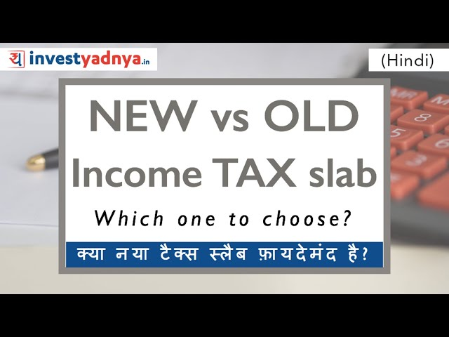 Old vs New Tax Slabs कौन सा चुने?   4 Cases discussed with Examples   New Income Tax Slab FY2020-21