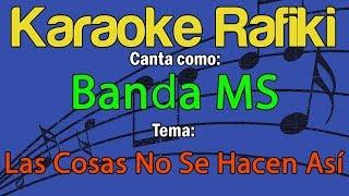 Banda MS - Las Cosas No Se Hacen Así Karaoke Demo