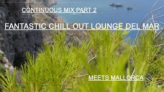 Fantastic Chill Out Lounge Mix Del Mar Meets Mallorca part 2 (HD)