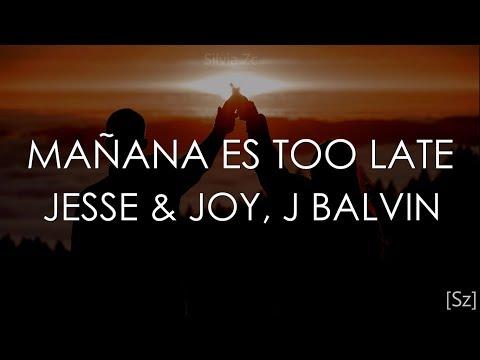 Jesse & Joy, J Balvin – Mañana Es Too Late (Letra)