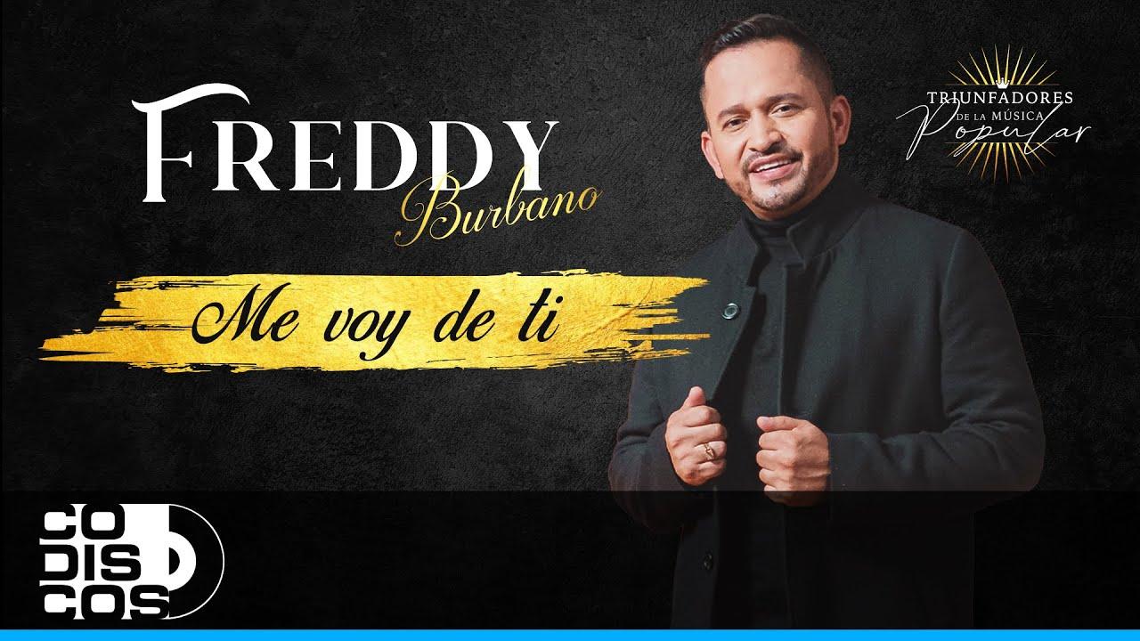 Me Voy De Ti, Freddy Burbano - Vídeo Oficial