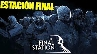 THE FINAL STATION - HISTORIA COMPLETA (final explicado en descripción) | Gameplay Español