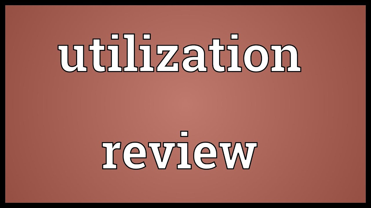 Utilization Review Meaning Youtube