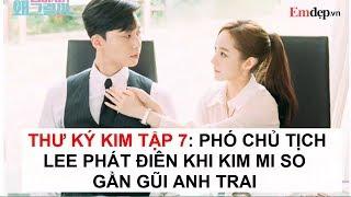 THƯ KÝ KIM TẬP 7: Phó chủ tịch Lee phát điên khi thấy Kim Mi So thân mật với anh trai