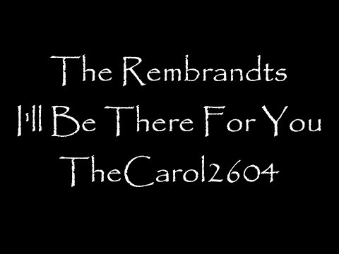 The Rembrandts - I'll Be There For You...