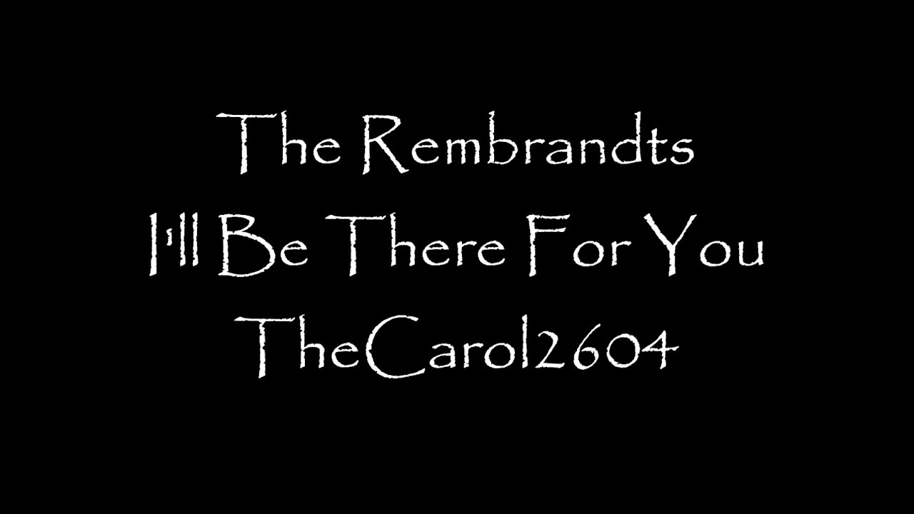2af243e4e6476 The Rembrandts - I'll Be There For You (lyrics)