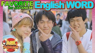 FAVORITE ENGLISH WORDS of JAPANESE GIRLS and BOYS? Foreigner in Japan asks Japanese about English