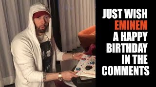 Just Wish Eminem a Happy Birthday in the Comments