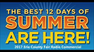 """The Best 12 Days of Summer"" 2017 Erie County Fair Radio Commercial Hamburg, NY"