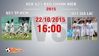 u21 tphcm vs u21 gia lai - vck u21 bao thanh nien  full