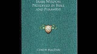 Irish Wisdom Preserved in Bible and Pyramids - Conor MacDari 1923