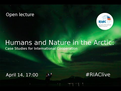 "Public Lecture: ""Humans and Nature in the Arctic: Case Studies for International Cooperation"""