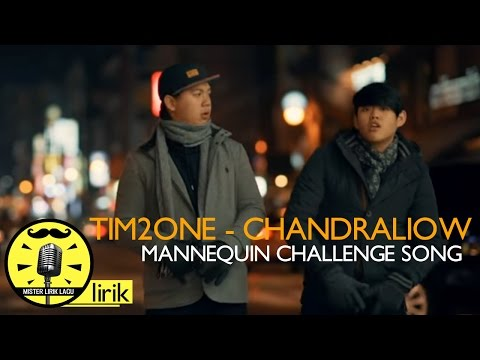 Lirik Lagu Mannequin Challenge Song - Tim2One Chandraliow   Musik Indonesia