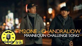 Lirik lagu Mannequin Challenge Song - Tim2One Chandraliow (Video Lyrics) Chandraliow dan Tommylimmm (Tim2One) kembali merilis lagu terbaru dan di ...
